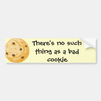 There s no such thing as a bad cookie bumper sticker