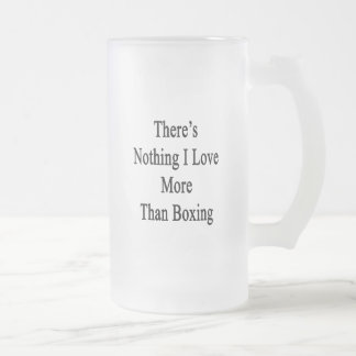 There s Nothing I Love More Than Boxing Coffee Mugs