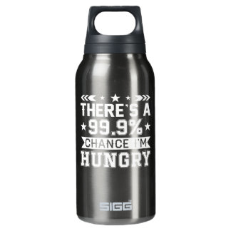 Theres 999 Percent Chance Im Hungry Shirt Insulated Water Bottle