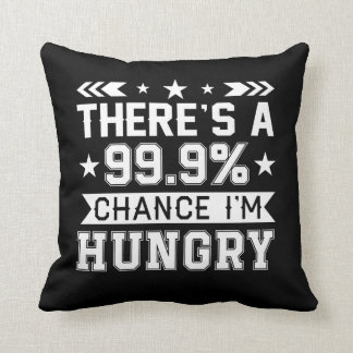Theres 999 Percent Chance Im Hungry Shirt Throw Pillow