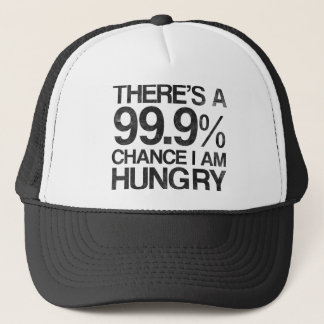There's a 99.9% chance i am hungry trucker hat