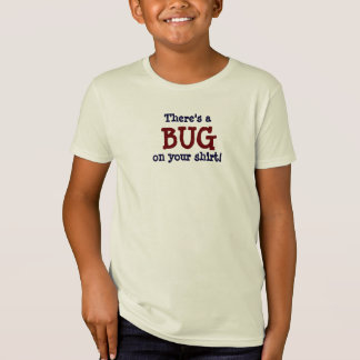 There's a BUG on your Shirt ~ T-shirt