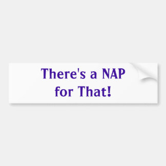 There's a Nap for That! Bumper Sticker