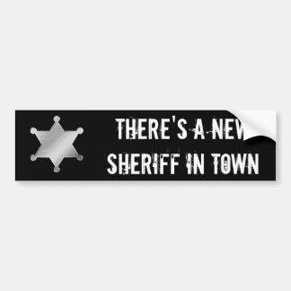 There's a New Sheriff in Town Bumper Sticker