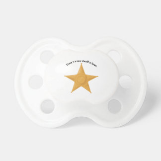 There's A New Sheriff In Town Pacifier