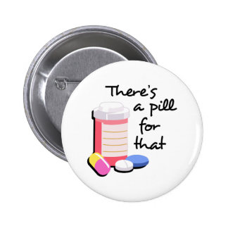 THERES A PILL FOR THAT 2 INCH ROUND BUTTON