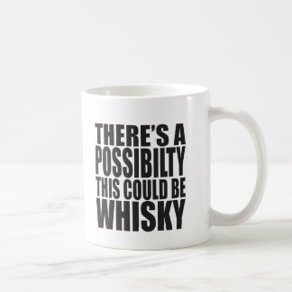 There's A Possibility This Could Be WHISKEY Coffee Mug