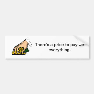 There's a price to pay for everything - sticker. bumper sticker