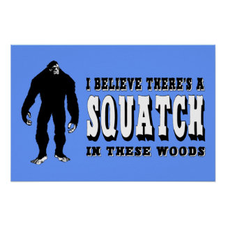 There's a Squatch In These Woods! Bigfoot Lives Print