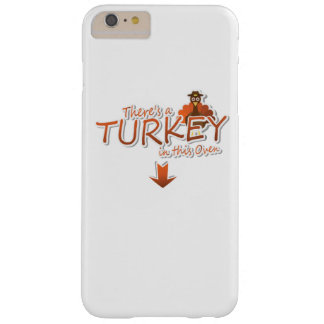 Theres a Turkey inthis Oven Thanksgiving Pregnancy Barely There iPhone 6 Plus Case