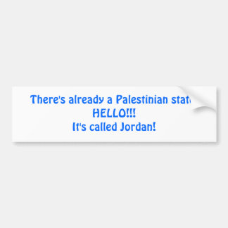 There's already a Palestinian state.HELLO!!!It'... Bumper Sticker
