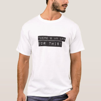 there's an app for this T-Shirt