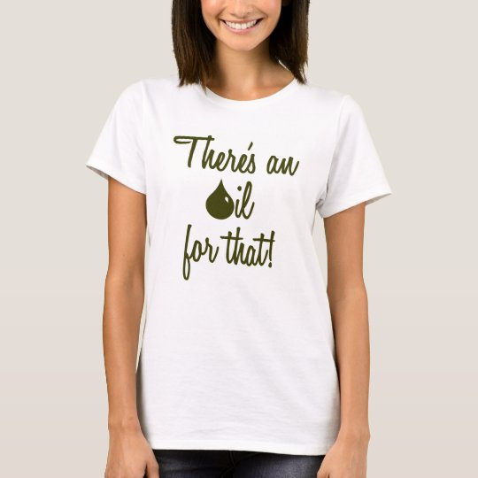 There's an oil for that! T-shirt/tank T-Shirt