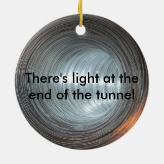 There's light at the end of the tunnel round ceramic ornament