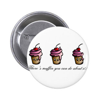 There's muffin you can do about it 2 inch round button