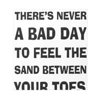 There's Never a Bad Day To feel The Sand Between Y Notepad
