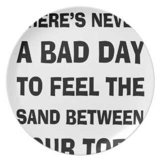 There's Never a Bad Day To feel The Sand Between Y Party Plates