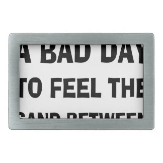 There's Never a Bad Day To feel The Sand Between Y Rectangular Belt Buckle