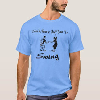 There's Never A Bad Time To Swing design 1 T-Shirt