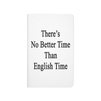 There's No Better Time Than English Time Journal