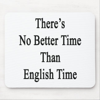 There's No Better Time Than English Time Mouse Pad