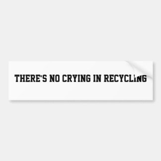 """""""There's no crying in Recycling"""" Sticker Bumper Sticker"""