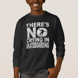 There's No Crying In Skateboarding T-Shirt