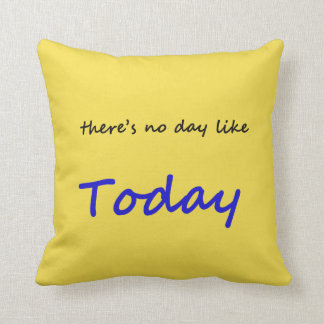 There's No Day Like Today Throw Pillow