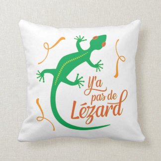 There's No Lizard - Funny French Saying Throw Pillows