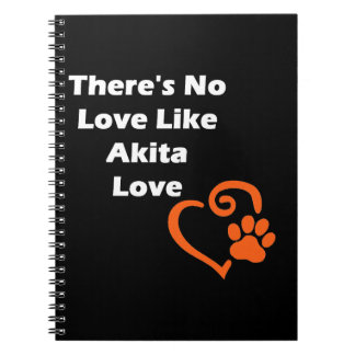There's No Love Like Akita Love Spiral Note Book
