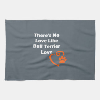There's No Love Like Bull Terrier Love Kitchen Towels