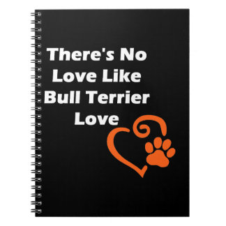 There's No Love Like Bull Terrier Love Notebooks