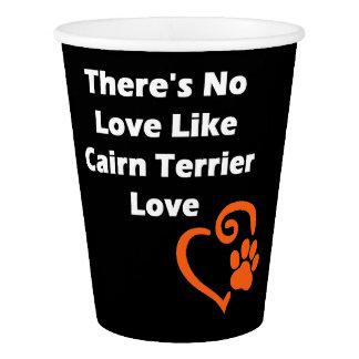 There's No Love Like Cairn Terrier Love Paper Cup