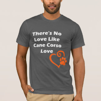 There's No Love Like Cane Corso Love T-Shirt