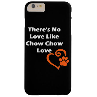 There's No Love Like Chow Chow Love Barely There iPhone 6 Plus Case