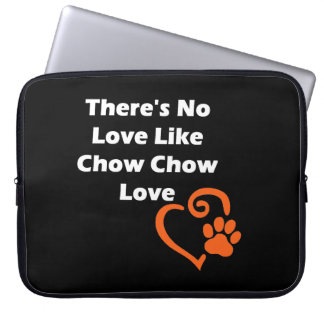 There's No Love Like Chow Chow Love Laptop Sleeve