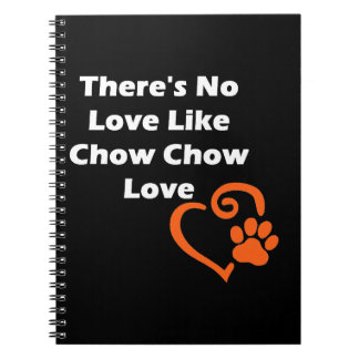 There's No Love Like Chow Chow Love Notebooks