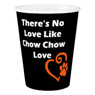 There's No Love Like Chow Chow Love Paper Cup