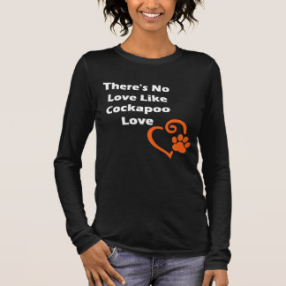 There's No Love Like Cockapoo Love Long Sleeve T-Shirt