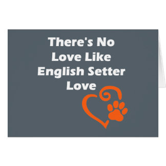 There's No Love Like English Setter Love Card