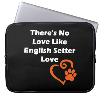 There's No Love Like English Setter Love Laptop Sleeve