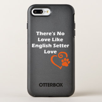 There's No Love Like English Setter Love OtterBox Symmetry iPhone 8 Plus/7 Plus Case