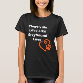 There's No Love Like Greyhound Love T-Shirt