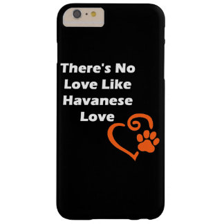 There's No Love Like Havanese Love Barely There iPhone 6 Plus Case