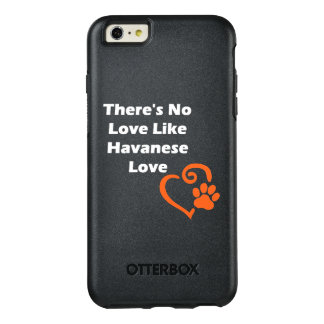 There's No Love Like Havanese Love OtterBox iPhone 6/6s Plus Case