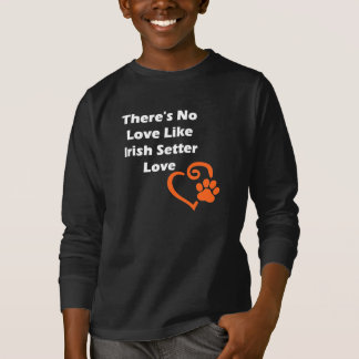 There's No Love Like Irish Setter Love T-Shirt