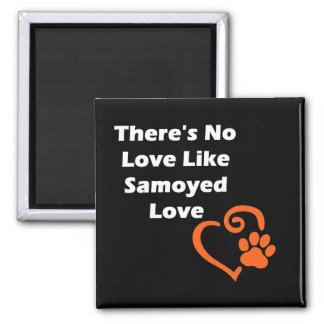 There's No Love Like Samoyed Love Magnet