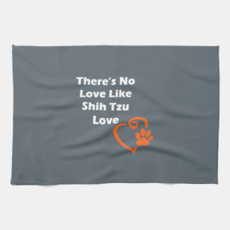 There's No Love Like Shih Tzu Love Kitchen Towel