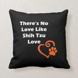 There's No Love Like Shih Tzu Love Throw Pillow