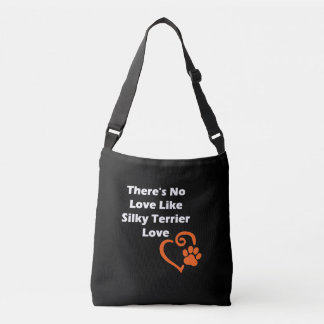 There's No Love Like Silky Terrier Love Crossbody Bag